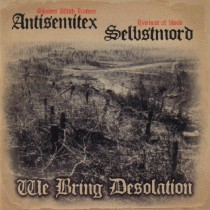 ANTISEMITEX / SELBSTMORD – We Bring Desolation – Split CD